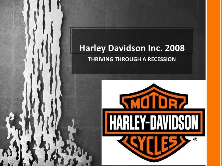 case study harley davidson inc thriving through a recession Whether it be recession or other challenges, harley remains available 5/5/12 through ebsco database harley davidson a case study of harley-davidson.