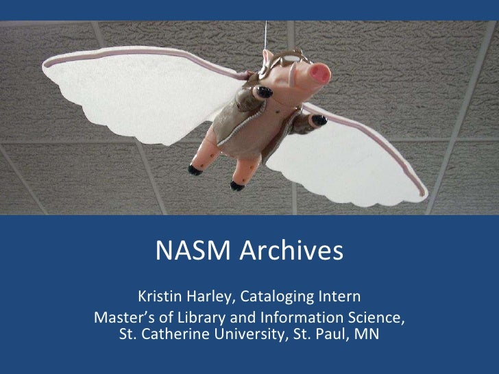 NASM Archives Kristin Harley, Cataloging Intern Master's of Library and Information Science,  St. Catherine University, St...