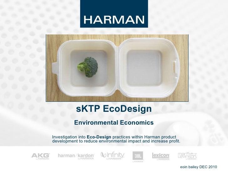 Environmental Economics <ul><li>Investigation into  Eco-Design  practices within Harman product development to reduce envi...