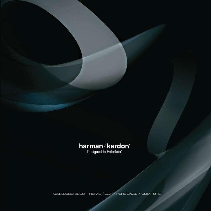 Harman Kardon: Catalogo 2009 Home - Car - Personal - Computer