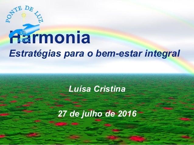 Harmonia Estratégias para o bem-estar integral Luísa Cristina 27 de julho de 2016