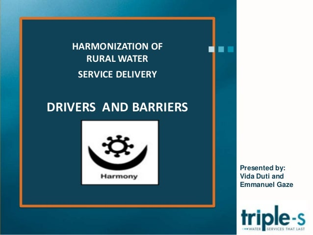HARMONIZATION OFRURAL WATERSERVICE DELIVERYDRIVERS AND BARRIERSPresented by:Vida Duti andEmmanuel Gaze