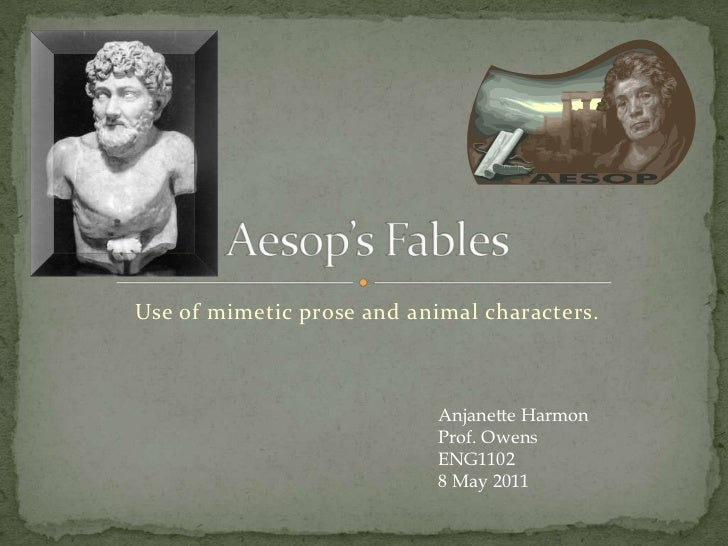 Use of mimetic prose and animal characters.<br />Aesop's Fables<br />Anjanette Harmon<br />Prof. Owens<br />ENG1102<br />8...