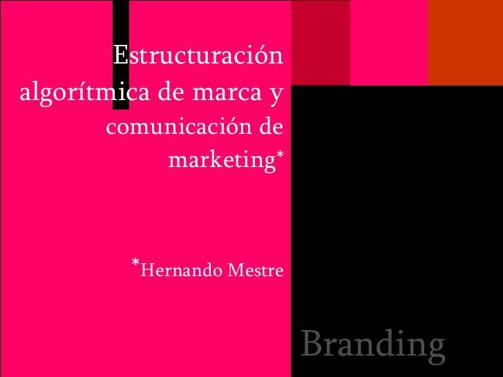 Estructuración algorítmica de marca y  comunicación de marketing* * Hernando Mestre Branding