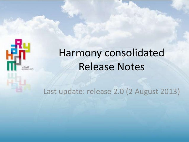 Harmony consolidated Release Notes Last update: release 2.0 (2 August 2013)