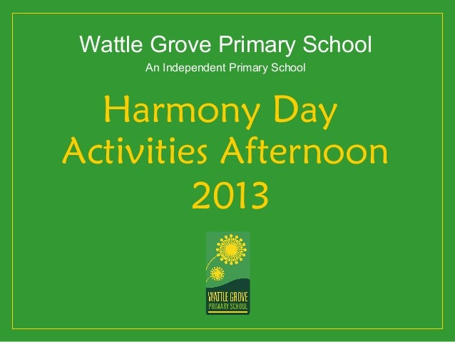 Wattle Grove Primary School       An Independent Primary School  Harmony DayActivities Afternoon         2013
