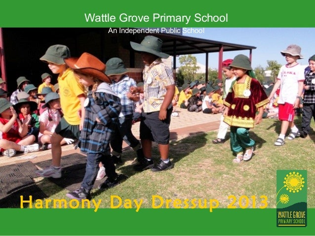 Wattle Grove Primary School          An Independent Public SchoolHarmony Day Dressup 2013