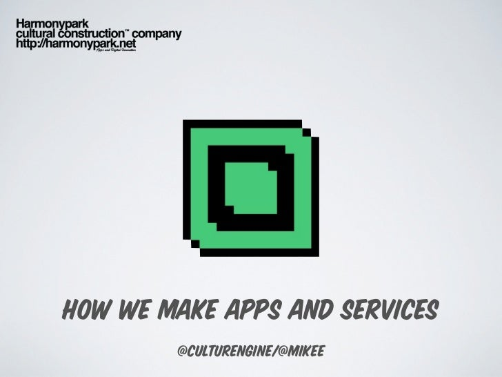 how we make apps/services (mvp+a/b)       @culturengine/@mikee