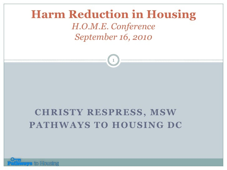 Harm Reduction in HousingH.O.M.E. ConferenceSeptember 16, 2010<br />Christy Respress, MSW<br />Pathways to Housing DC<br /...