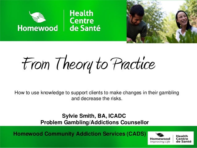 From Theory to PracticeHow to use knowledge to support clients to make changes in their gambling                        an...
