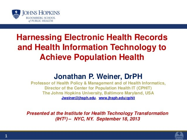 1 Harnessing Electronic Health Records and Health Information Technology to Achieve Population Health Jonathan P. Weiner, ...
