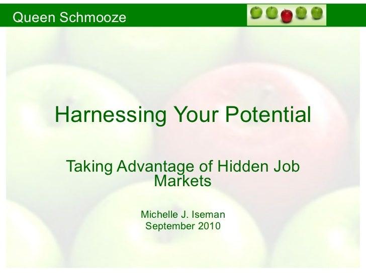 Harnessing Your Potential Taking Advantage of Hidden Job Markets Michelle J. Iseman September 2010