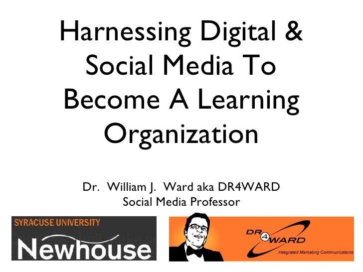 Harnessing Digital & Social Media To Become A Learning Organization Dr.  William J.  Ward aka DR4WARD Social Media Professor