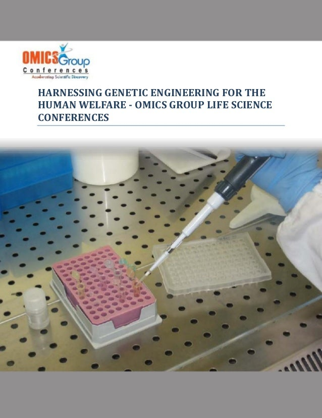 HARNESSING GENETIC ENGINEERING FOR THE HUMAN WELFARE - OMICS GROUP LIFE SCIENCE CONFERENCES