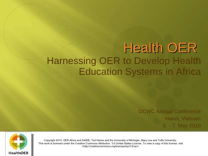 Health OER  Harnessing OER to Develop Health Education Systems in Africa OCWC Annual Conference Hanoi, Vietnam 5  - 7  May...