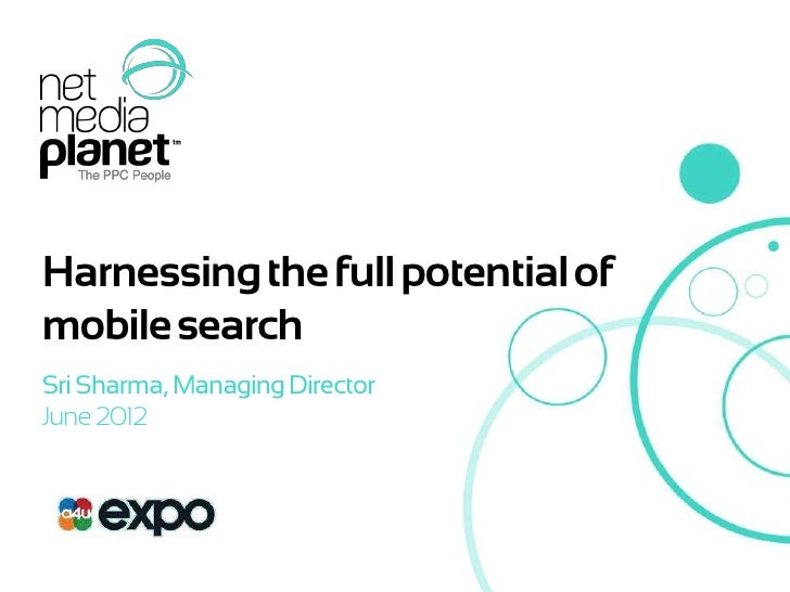 Harnessing the full potential of    mobile search    Sri Sharma, Managing Director    June 2012© 2012 Net Media Planet    ...