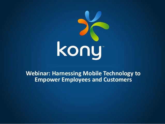 Webinar: Harnessing Mobile Technology toEmpower Employees and Customers