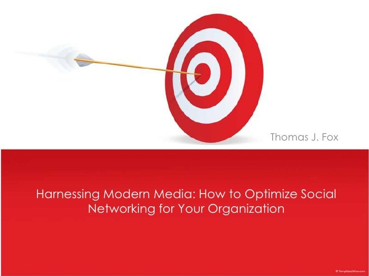 Thomas J. Fox<br />Harnessing Modern Media: How to Optimize Social Networking for Your Organization<br />