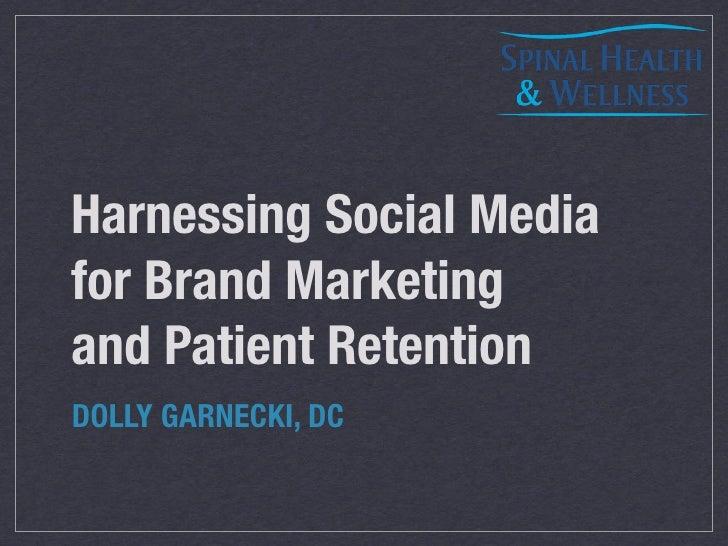 Harnessing Social Mediafor Brand Marketingand Patient RetentionDOLLY GARNECKI, DC