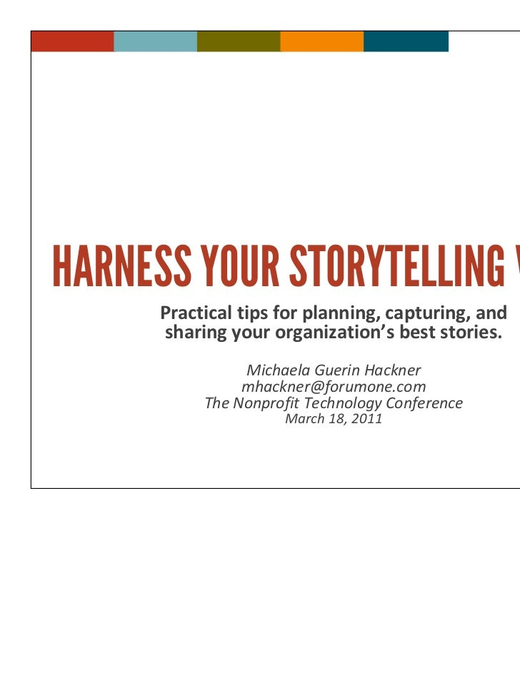 HARNESS YOUR STORYTELLING VISION      Practical tips for planning, capturing, and      sharing your organization's best st...