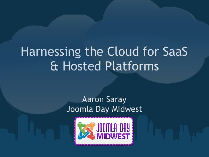 Harnessing the Cloud for SaaS    & Hosted Platforms          Aaron Saray       Joomla Day Midwest