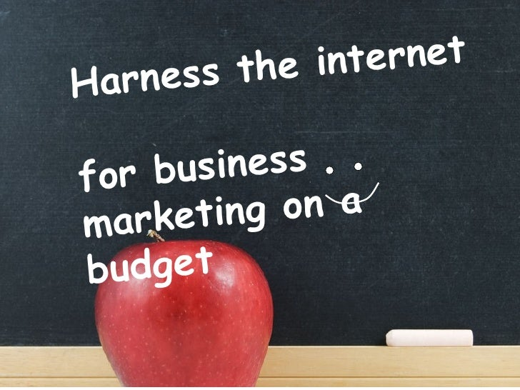 ness the    internet Har            es s ma rketing f or busin on a  budget