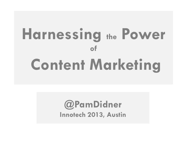 Harnessing the Power of  Content Marketing @PamDidner Innotech 2013, Austin