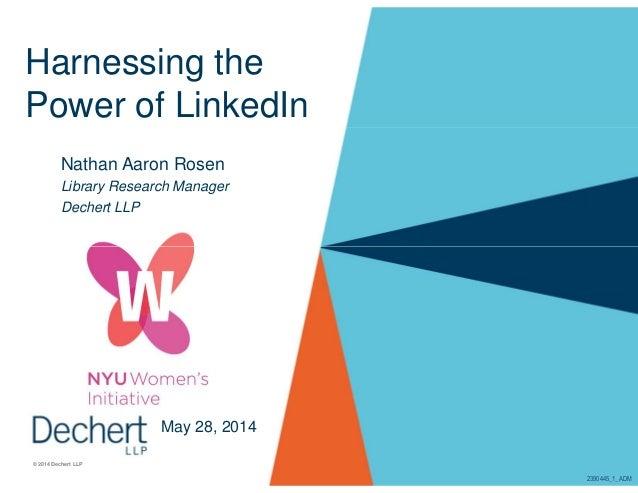 Harnessing the Power of LinkedIn Nathan Aaron Rosen Library Research Manager Dechert LLP © 2014 Dechert LLP May 28, 2014 2...