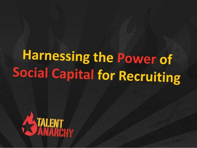 Harnessing the power of social capital for recruiters   03 24 13
