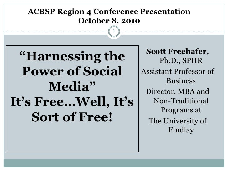 "ACBSP Region 4 Conference Presentation October 8, 2010<br />1<br />""Harnessing the Power of Social Media""It's Free…Well, I..."