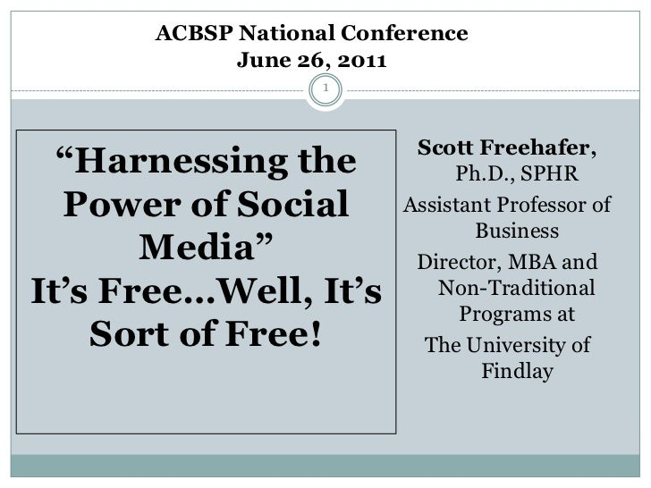 "ACBSP National Conference <br />June 26, 2011<br />1<br />""Harnessing the Power of Social Media""It's Free…Well, It's Sort ..."