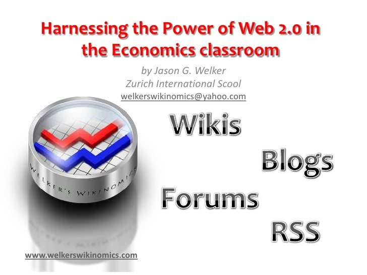 Harnessing the Power of Web 2.0 in        the Economics classroom                          by Jason G. Welker             ...