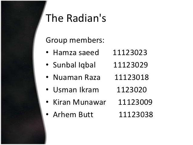 The RadiansGroup members:• Hamza saeed   11123023• Sunbal Iqbal  11123029• Nuaman Raza   11123018• Usman Ikram    1123020•...
