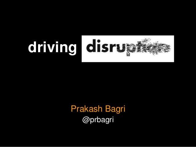 Driving Disruption