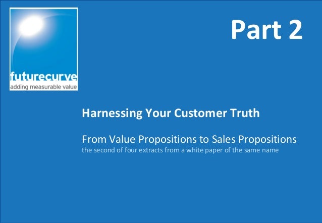 From Value Propositions to Sales Propositionsthe second of four extracts from a white paper of the same nameHarnessing You...