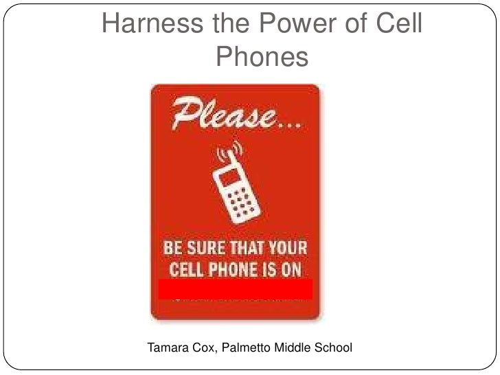 Harness the Power of Cell Phones<br />Tamara Cox, Palmetto Middle School<br />