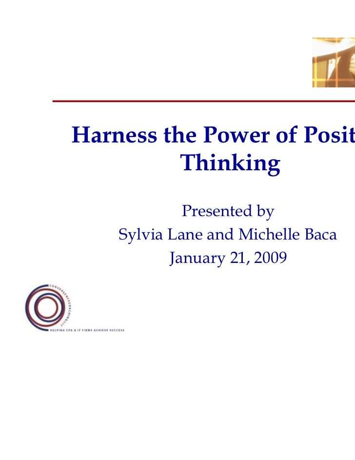 Harness the Power of Positive          Thinking             Presented by    Sylvia Lane and Michelle Baca           Januar...