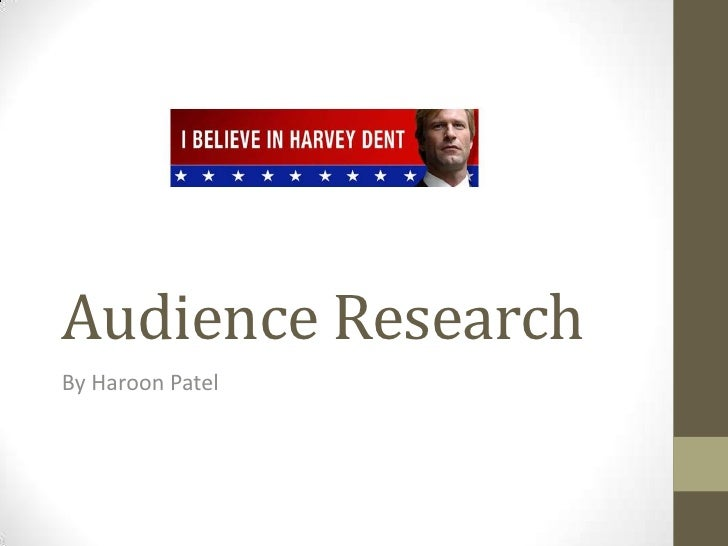 Audience ResearchBy Haroon Patel