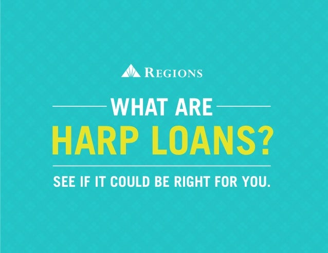 HARP LOANS? What ARE See if it could be right for you.