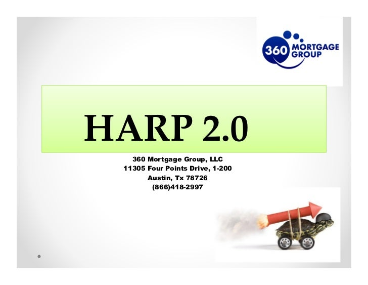 HARP 2.0   360 Mortgage Group, LLC 11305 Four Points Drive, 1-200       Austin, Tx 78726        (866)418-2997