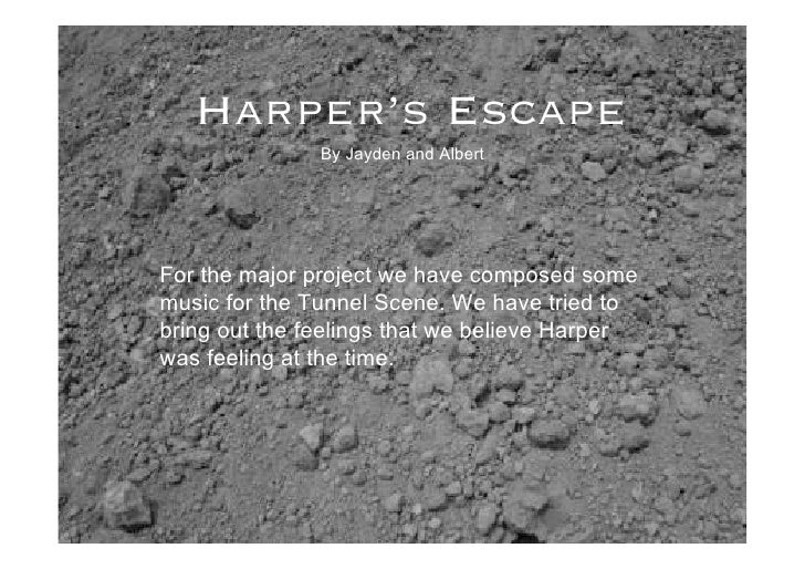 Harper's Escape                By Jayden and Albert     For the major project we have composed some music for the Tunnel S...