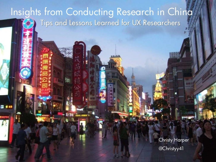 Insights from Conducting Research in China<br />Tips and Lessons Learned for UX Researchers<br />Christy Harper<br />@Chri...