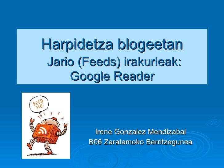 Harpidetza blogeetan   Jario (Feeds) irakurleak: Google Reader Irene Gonzalez Mendizabal B06 Zaratamoko Berritzegunea