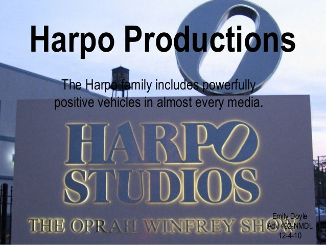 Harpo Productions The Harpo family includes powerfully positive vehicles in almost every media. Emily Doyle Adv 492-NMDL 1...