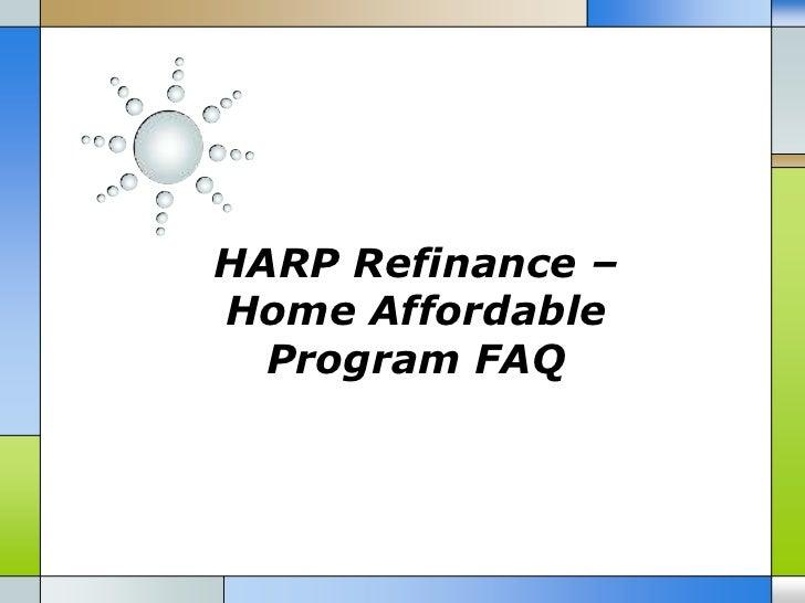HARP Refinance –Home Affordable  Program FAQ