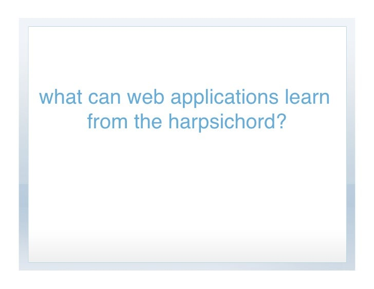 what can web applications learn      from the harpsichord?