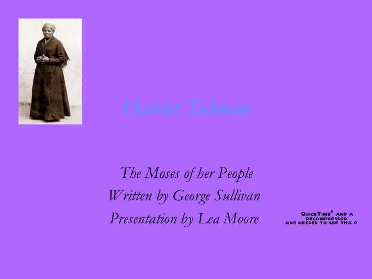 Harriet Tubman The Moses of her People Written by George Sullivan  Presentation by Lea Moore