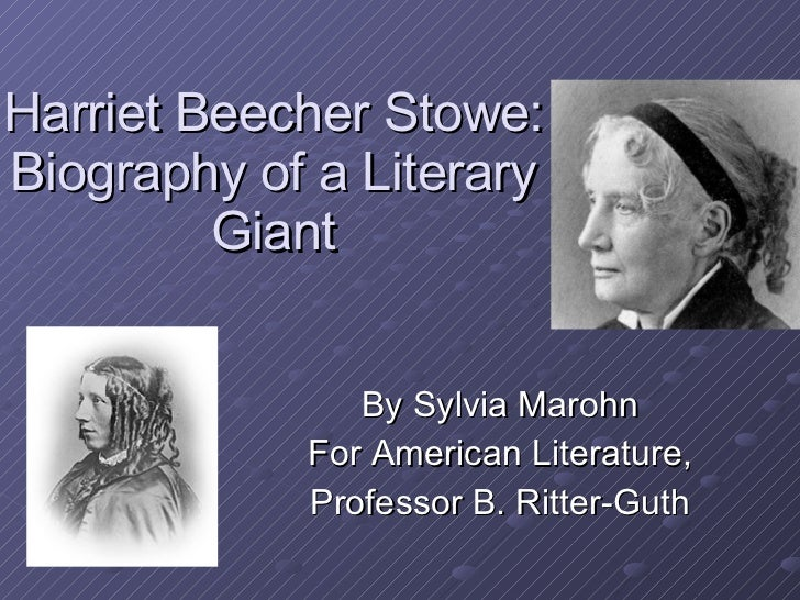 Harriet Beecher Stowe: Biography of a Literary Giant By Sylvia Marohn For American Literature, Professor B. Ritter-Guth