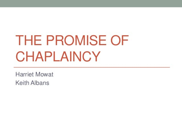 THE PROMISE OF CHAPLAINCY Harriet Mowat Keith Albans