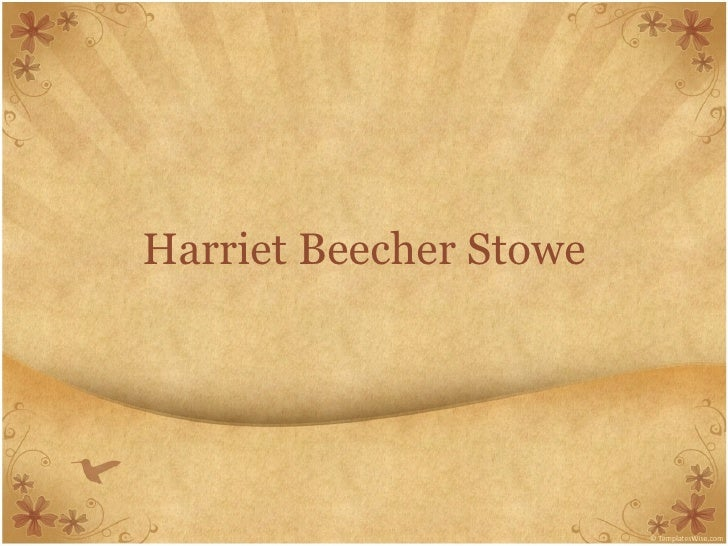 biography of harriet beecher stowe essay Harriet elisabeth beecher was born in litchfield, connecticut, on june  in life  was to write at seven, she won a school essay contest earning.